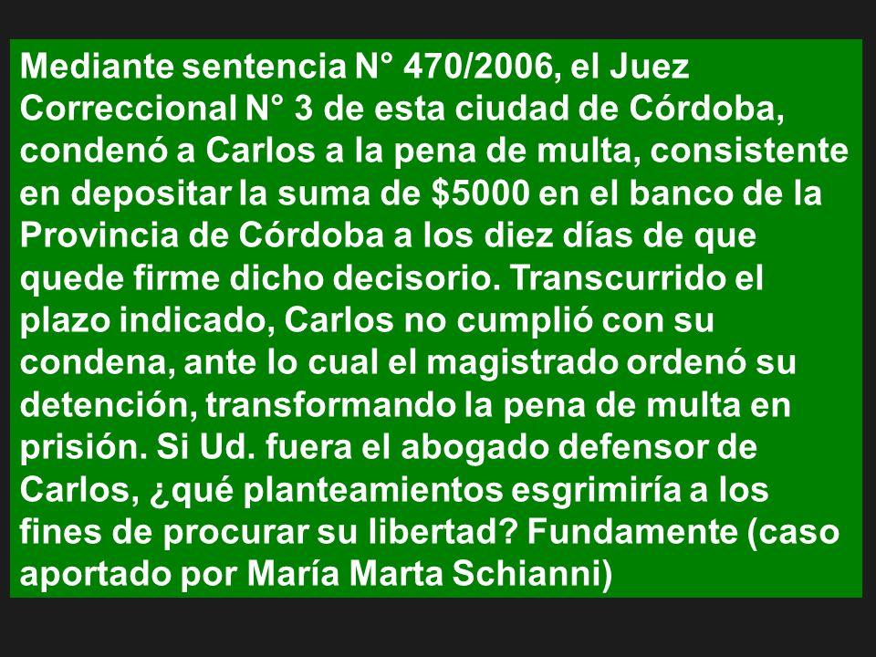 Mediante sentencia N° 470/2006, el Juez Correccional N° 3 de esta ciudad de Córdoba, condenó a Carlos a la pena de multa, consistente en depositar la