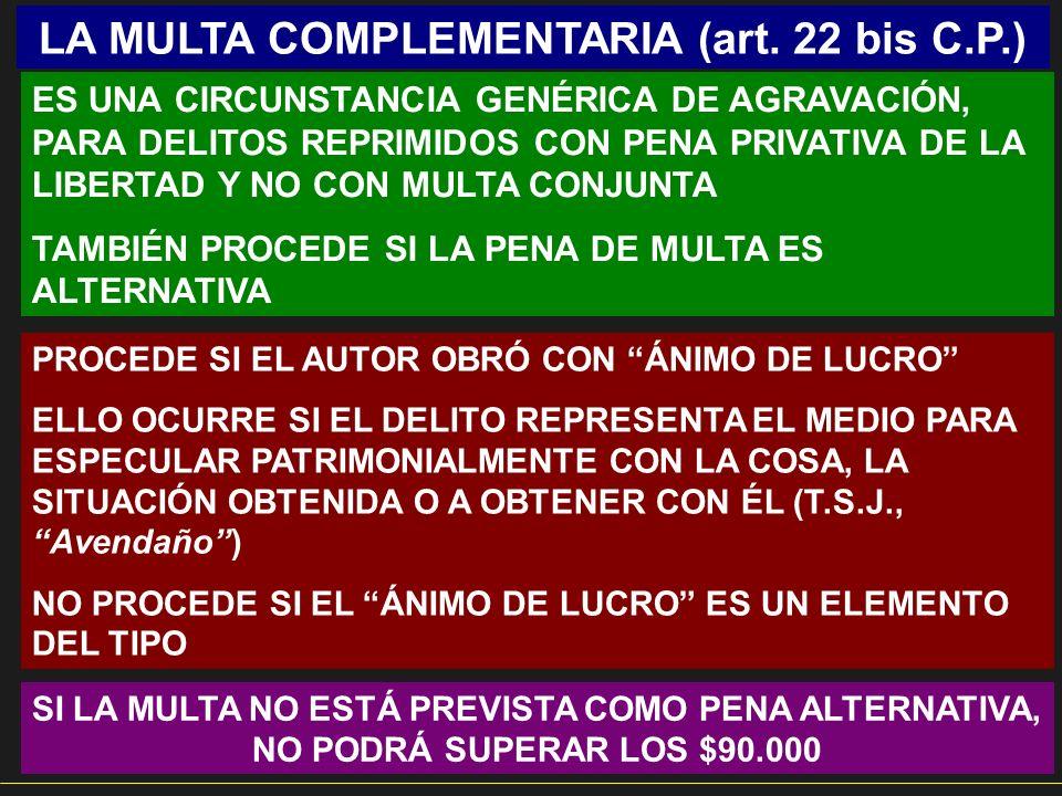 LA MULTA COMPLEMENTARIA (art. 22 bis C.P.) ES UNA CIRCUNSTANCIA GENÉRICA DE AGRAVACIÓN, PARA DELITOS REPRIMIDOS CON PENA PRIVATIVA DE LA LIBERTAD Y NO
