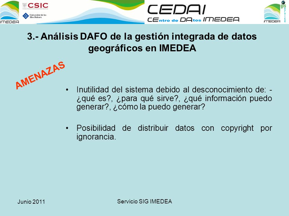Junio 2011 Servicio SIG IMEDEA El CSIC ha firmado un convenio con la empresa ESRI a través del cual se dota a todos los institutos del consejo de software y licencias para SIG y Teledetección.