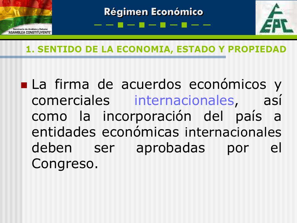 Régimen Económico La firma de acuerdos económicos y comerciales internacionales, así como la incorporación del país a entidades económicas internacion