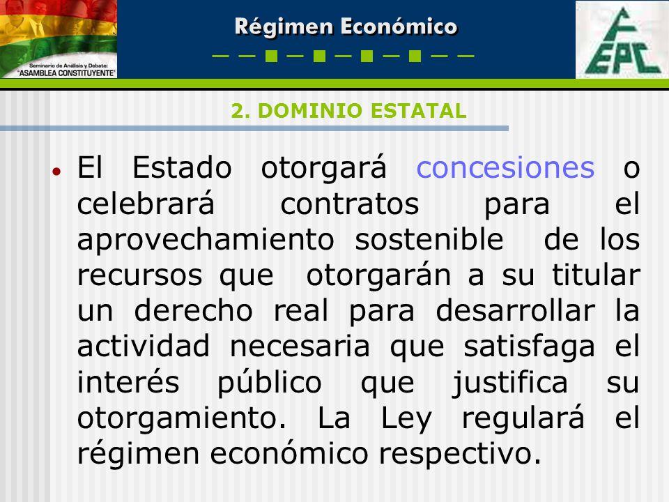 Régimen Económico El Estado otorgará concesiones o celebrará contratos para el aprovechamiento sostenible de los recursos que otorgarán a su titular u
