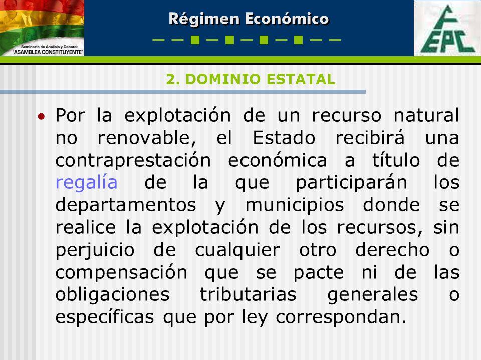 Régimen Económico Por la explotación de un recurso natural no renovable, el Estado recibirá una contraprestación económica a título de regalía de la q