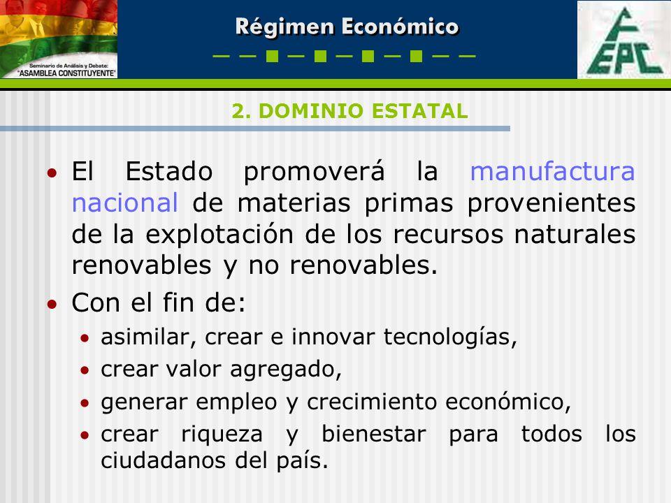 Régimen Económico El Estado promoverá la manufactura nacional de materias primas provenientes de la explotación de los recursos naturales renovables y