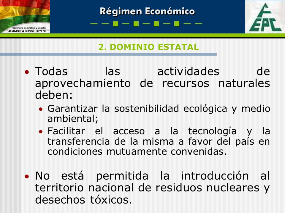 Régimen Económico Todas las actividades de aprovechamiento de recursos naturales deben: Garantizar la sostenibilidad ecológica y medio ambiental; Faci