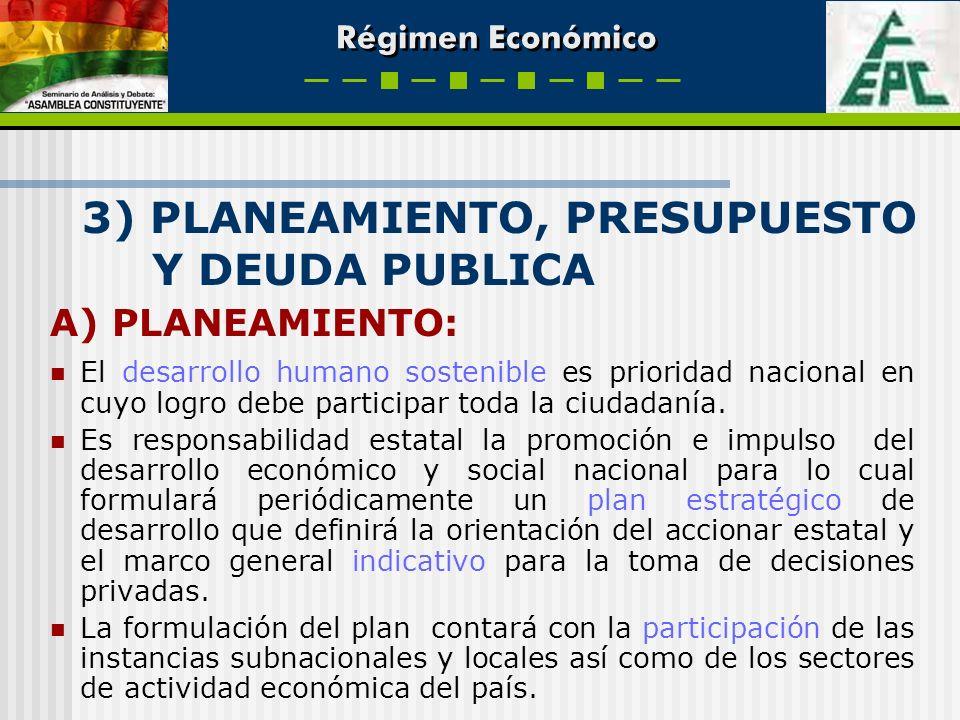 Régimen Económico 3) PLANEAMIENTO, PRESUPUESTO Y DEUDA PUBLICA A) PLANEAMIENTO: El desarrollo humano sostenible es prioridad nacional en cuyo logro de