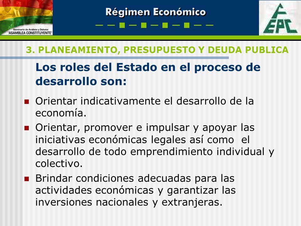 Régimen Económico Los roles del Estado en el proceso de desarrollo son: Orientar indicativamente el desarrollo de la economía. Orientar, promover e im