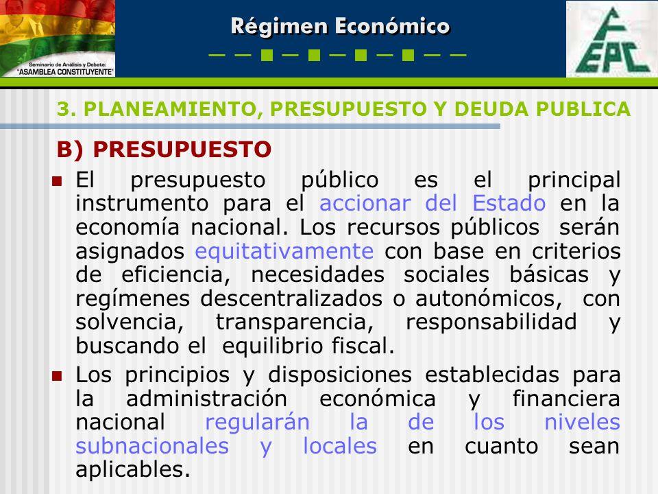 Régimen Económico B) PRESUPUESTO El presupuesto público es el principal instrumento para el accionar del Estado en la economía nacional. Los recursos