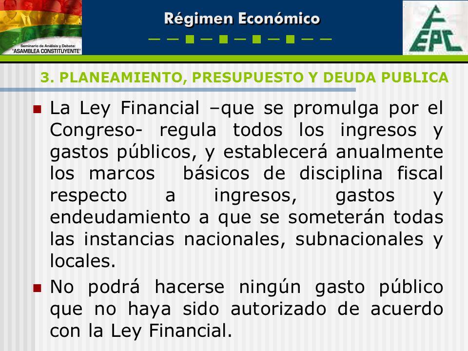 Régimen Económico La Ley Financial –que se promulga por el Congreso- regula todos los ingresos y gastos públicos, y establecerá anualmente los marcos