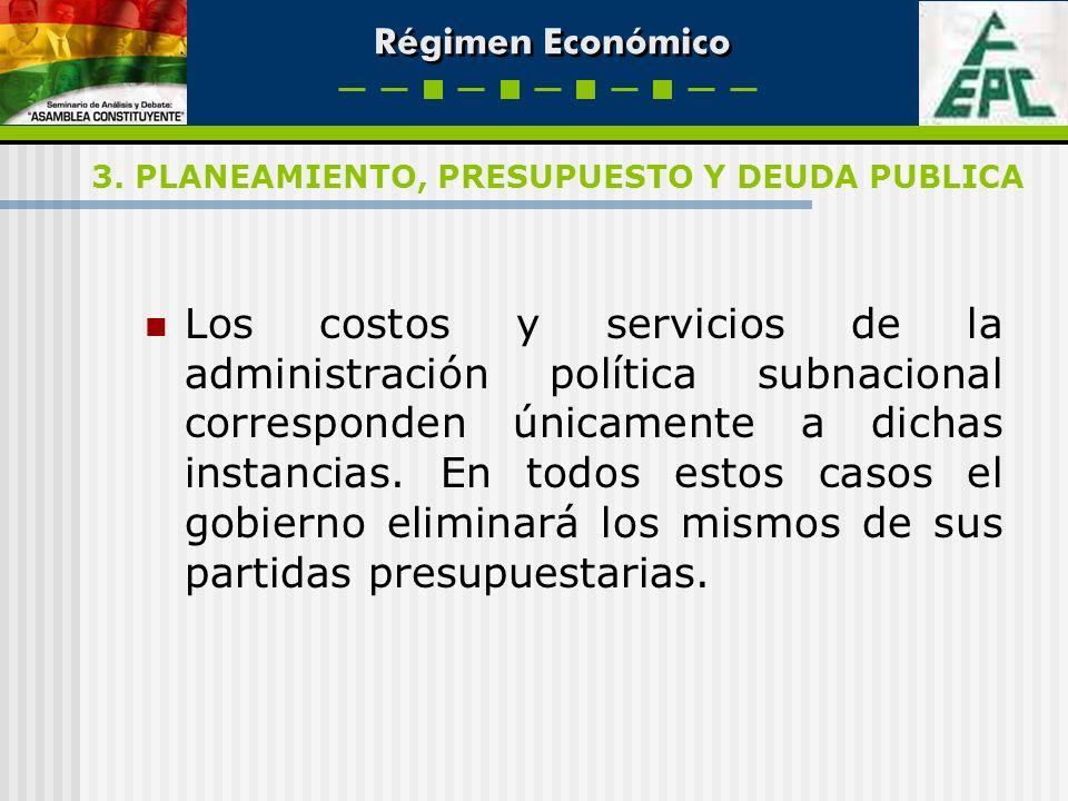 Régimen Económico Los costos y servicios de la administración política subnacional corresponden únicamente a dichas instancias. En todos estos casos e