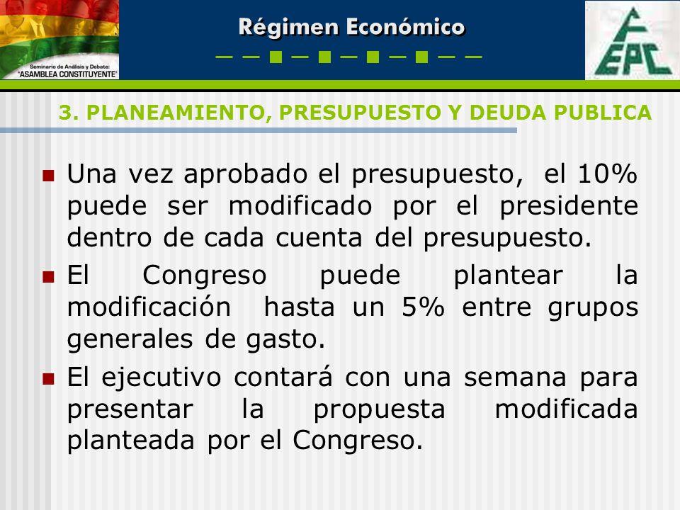 Régimen Económico Una vez aprobado el presupuesto, el 10% puede ser modificado por el presidente dentro de cada cuenta del presupuesto. El Congreso pu
