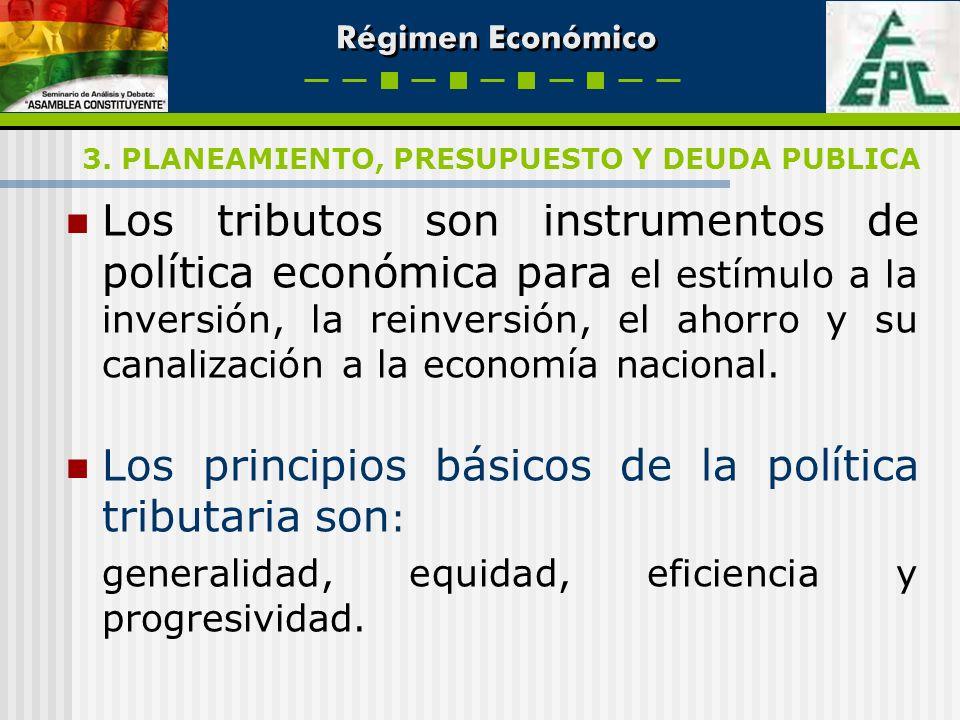 Régimen Económico Los tributos son instrumentos de política económica para el estímulo a la inversión, la reinversión, el ahorro y su canalización a l