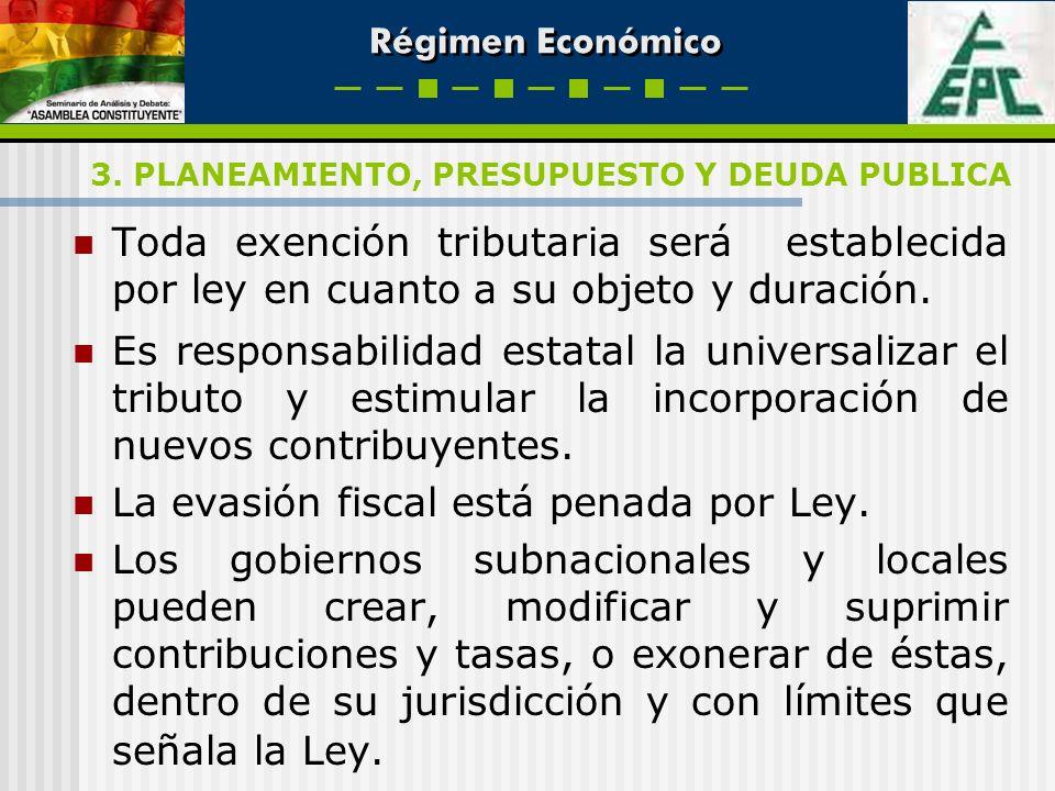 Régimen Económico Toda exención tributaria será establecida por ley en cuanto a su objeto y duración. Es responsabilidad estatal la universalizar el t