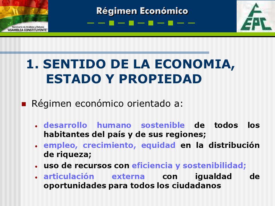 Régimen Económico 1. SENTIDO DE LA ECONOMIA, ESTADO Y PROPIEDAD Régimen económico orientado a: desarrollo humano sostenible de todos los habitantes de