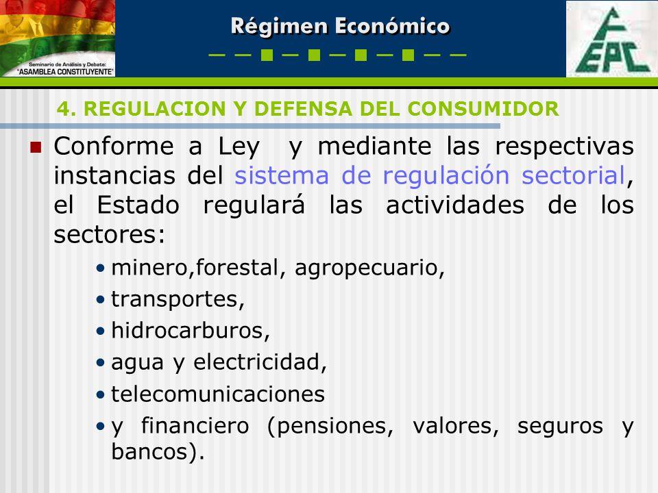 Régimen Económico Conforme a Ley y mediante las respectivas instancias del sistema de regulación sectorial, el Estado regulará las actividades de los