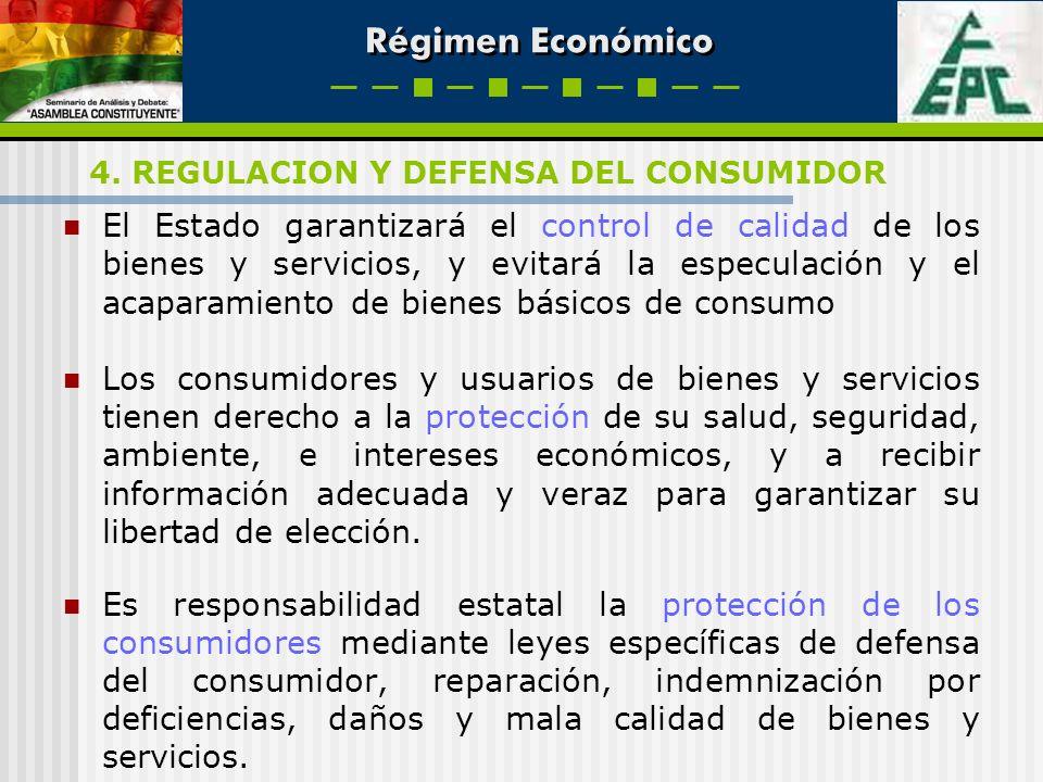 Régimen Económico El Estado garantizará el control de calidad de los bienes y servicios, y evitará la especulación y el acaparamiento de bienes básico