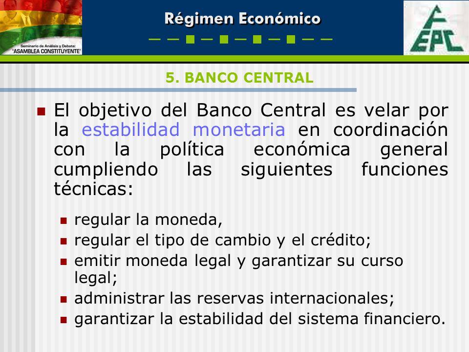 Régimen Económico El objetivo del Banco Central es velar por la estabilidad monetaria en coordinación con la política económica general cumpliendo las