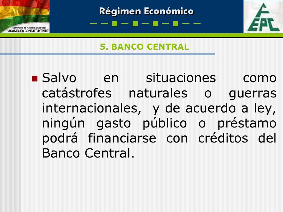Régimen Económico Salvo en situaciones como catástrofes naturales o guerras internacionales, y de acuerdo a ley, ningún gasto público o préstamo podrá