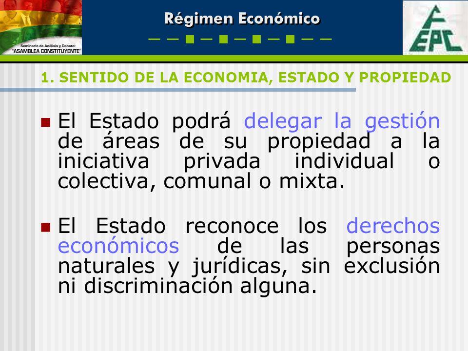 Régimen Económico El Estado podrá delegar la gestión de áreas de su propiedad a la iniciativa privada individual o colectiva, comunal o mixta. El Esta