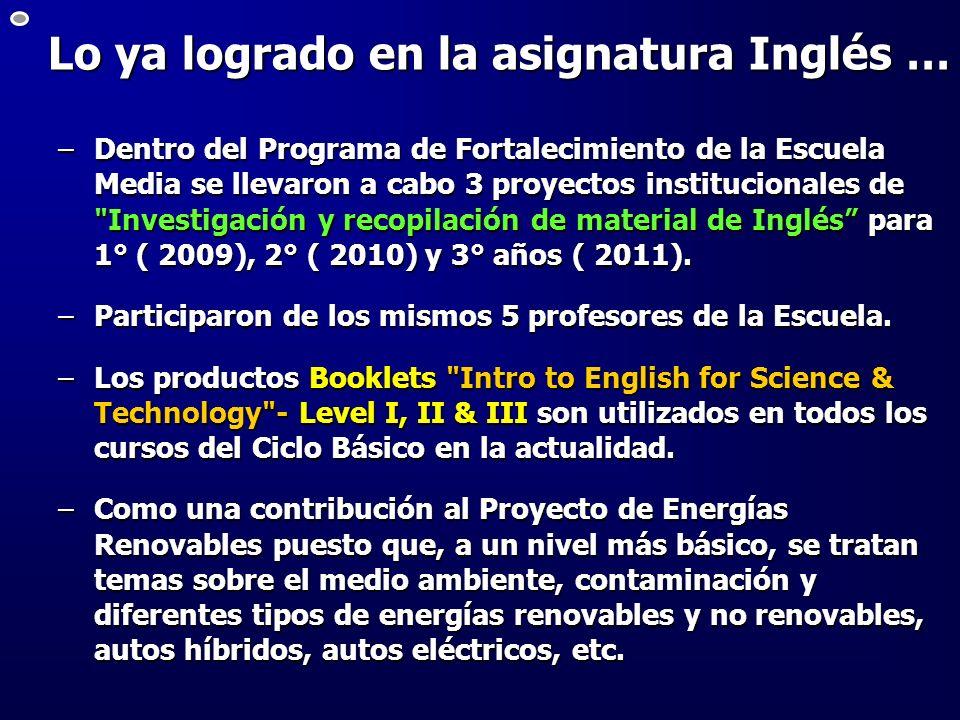 Lo ya logrado en la asignatura Inglés … –Dentro del Programa de Fortalecimiento de la Escuela Media se llevaron a cabo 3 proyectos institucionales de
