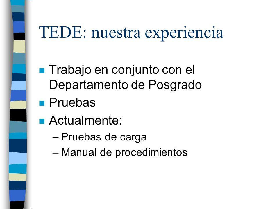 TEDE: nuestra experiencia n Trabajo en conjunto con el Departamento de Posgrado n Pruebas n Actualmente: –Pruebas de carga –Manual de procedimientos