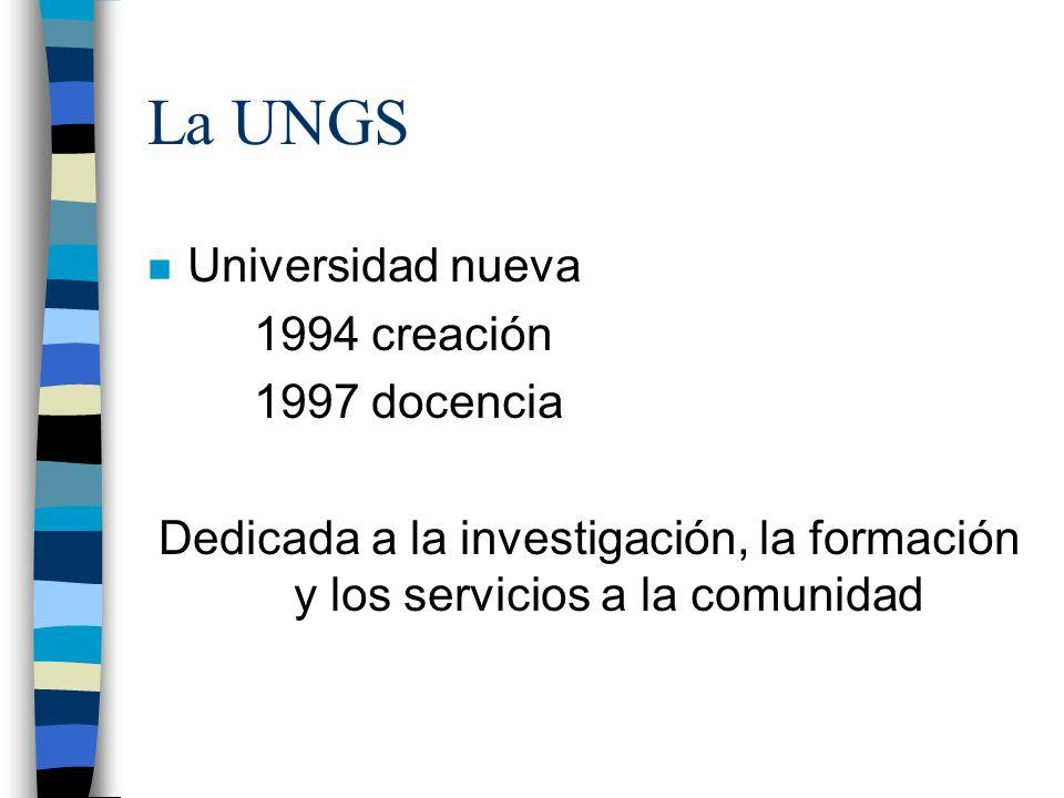 La UNGS n Universidad nueva 1994 creación 1997 docencia Dedicada a la investigación, la formación y los servicios a la comunidad