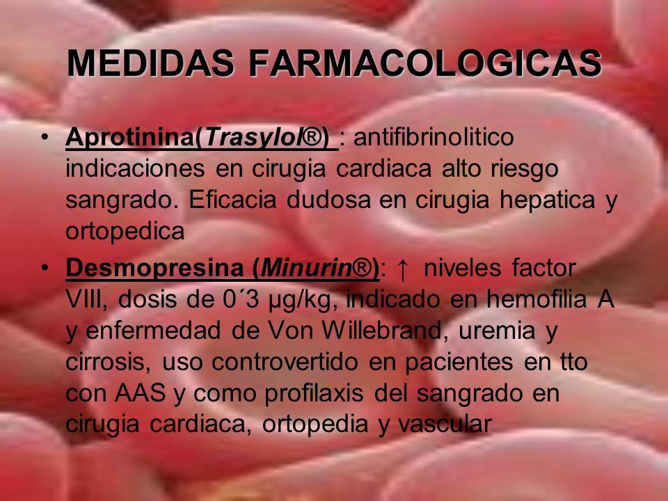 MEDIDAS FARMACOLOGICAS EACA: analogo de la lisina, antifibrinolitico dosis inicial de 10g seguidas de perfusion 1g/h.