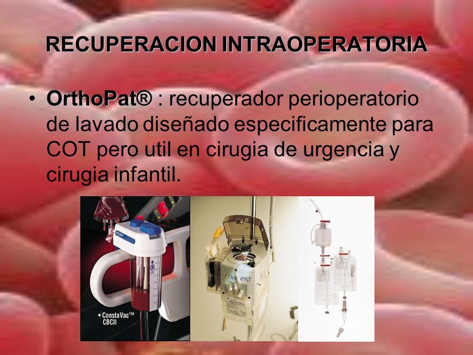 RECUPERACION INTRAOPERATORIA INDICACIONES CIRUGIAS ELECTIVAS (sangrado estimado > 1000cc) - Ortopedia ( rodilla, cadera, raquis ) - Cardiaca, vascular ( aorta ) y toracica.
