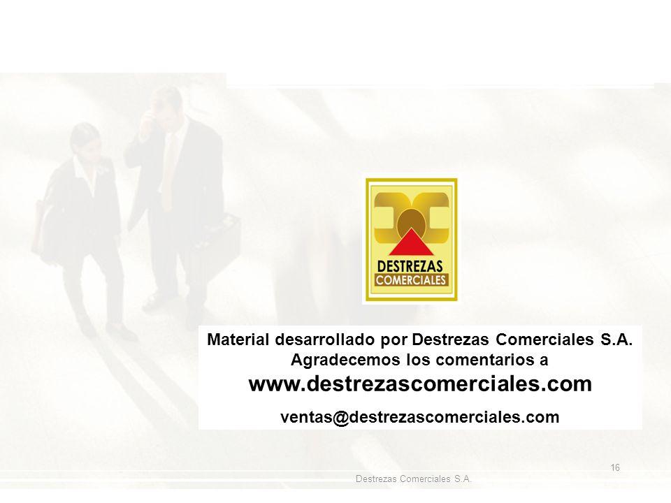 Destrezas Comerciales S.A. 16 Material desarrollado por Destrezas Comerciales S.A. Agradecemos los comentarios a www.destrezascomerciales.com ventas@d