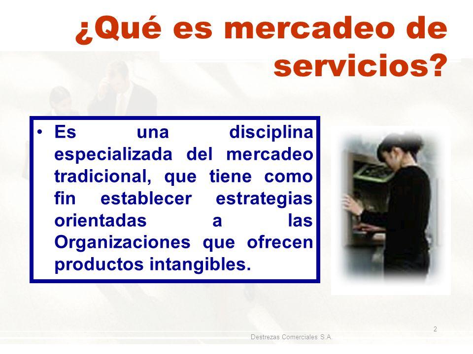 Destrezas Comerciales S.A. 2 ¿Qué es mercadeo de servicios? Es una disciplina especializada del mercadeo tradicional, que tiene como fin establecer es
