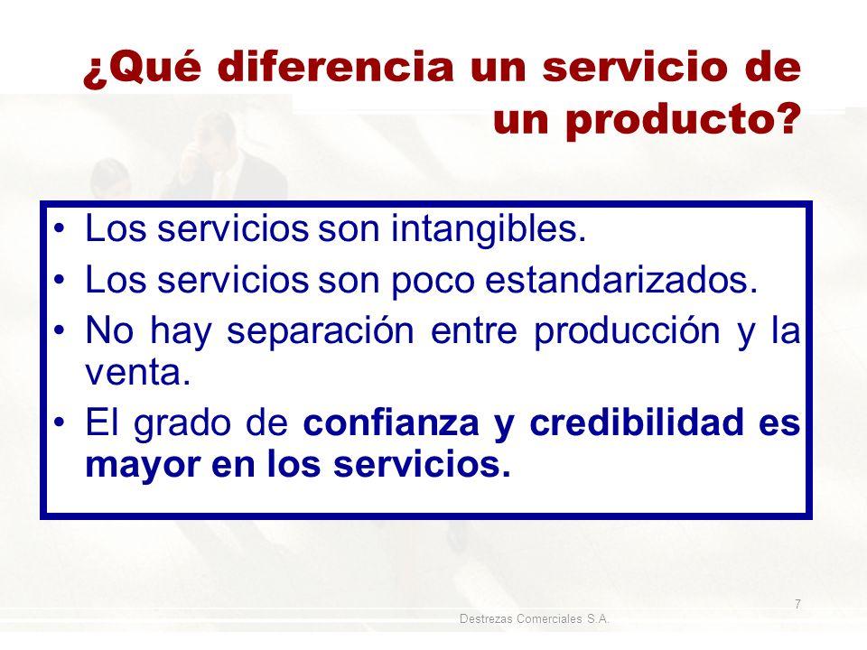 Destrezas Comerciales S.A. 7 ¿Qué diferencia un servicio de un producto? Los servicios son intangibles. Los servicios son poco estandarizados. No hay