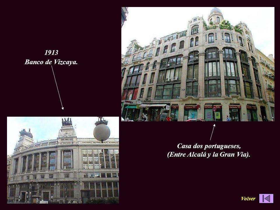 Casa dos portugueses, (Entre Alcalá y la Gran Via). 1913 Banco de Vizcaya. Volver