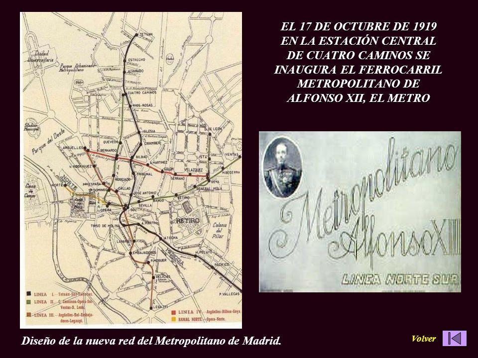 EL 17 DE OCTUBRE DE 1919 EN LA ESTACIÓN CENTRAL DE CUATRO CAMINOS SE INAUGURA EL FERROCARRIL METROPOLITANO DE ALFONSO XII, EL METRO Diseño de la nueva