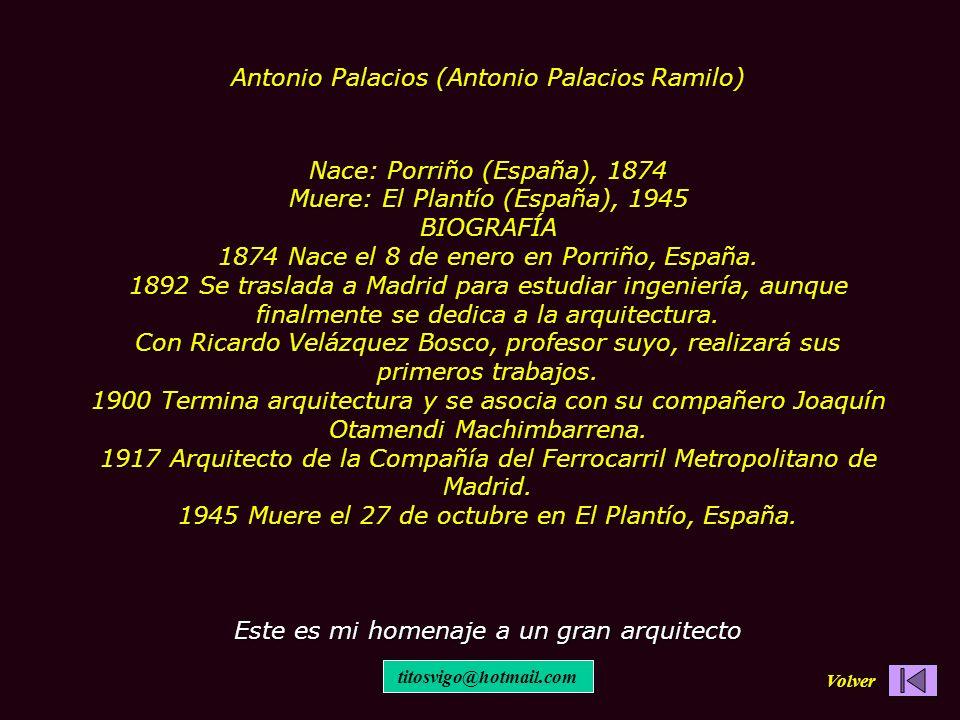 Antonio Palacios (Antonio Palacios Ramilo) Nace: Porriño (España), 1874 Muere: El Plantío (España), 1945 BIOGRAFÍA 1874 Nace el 8 de enero en Porriño,