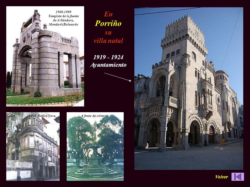 En Porriño su villa natal 1919 - 1924 Ayuntamiento 1908-1909 Templete de la fuente de A Gándara, Mondariz Balneario 1909 Botica Nova. A fonte do crist