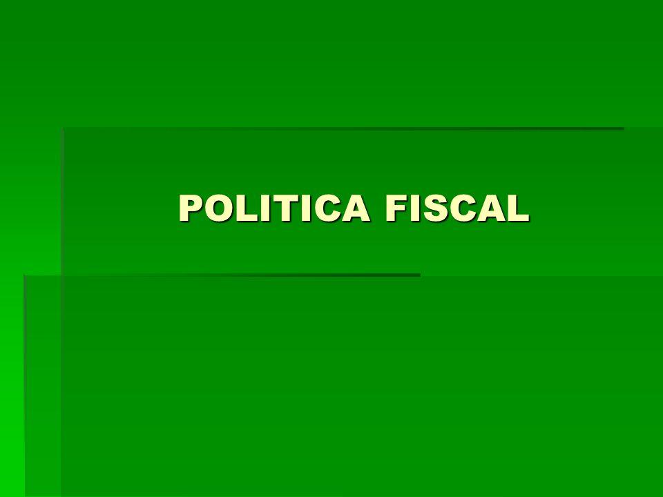 POLITICA FISCAL POLITICA FISCAL