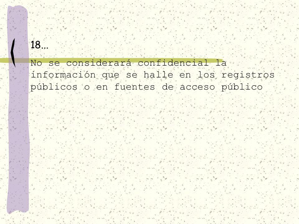 Artículo 18. Como información confidencial se considerará: I. La entregada con tal carácter por los particulares a los sujetos obligados, de conformid