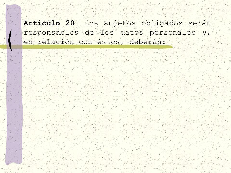 Artículo 19. Cuando los particulares entreguen a los sujetos obligados la información a que se refiere la fracción I del artículo anterior, deberán se