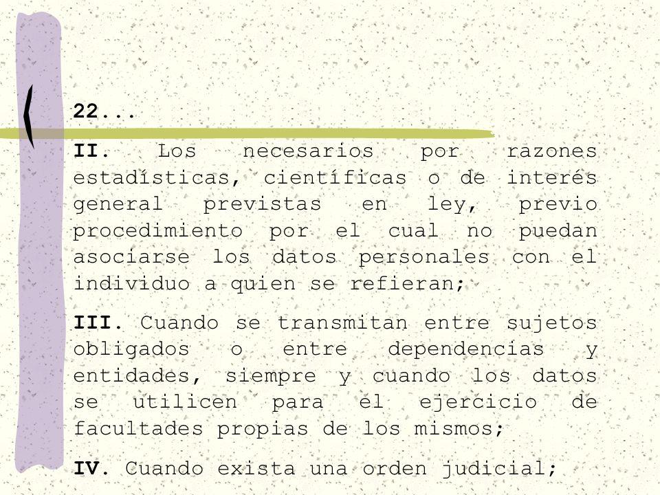 Artículo 22. No se requerirá el consentimiento de los individuos para proporcionar los datos personales en los siguientes casos: I. Los necesarios par