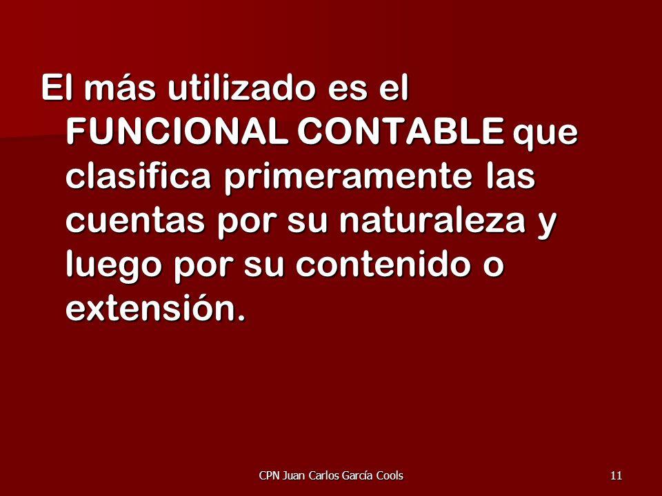 CPN Juan Carlos García Cools11 El más utilizado es el FUNCIONAL CONTABLE que clasifica primeramente las cuentas por su naturaleza y luego por su conte