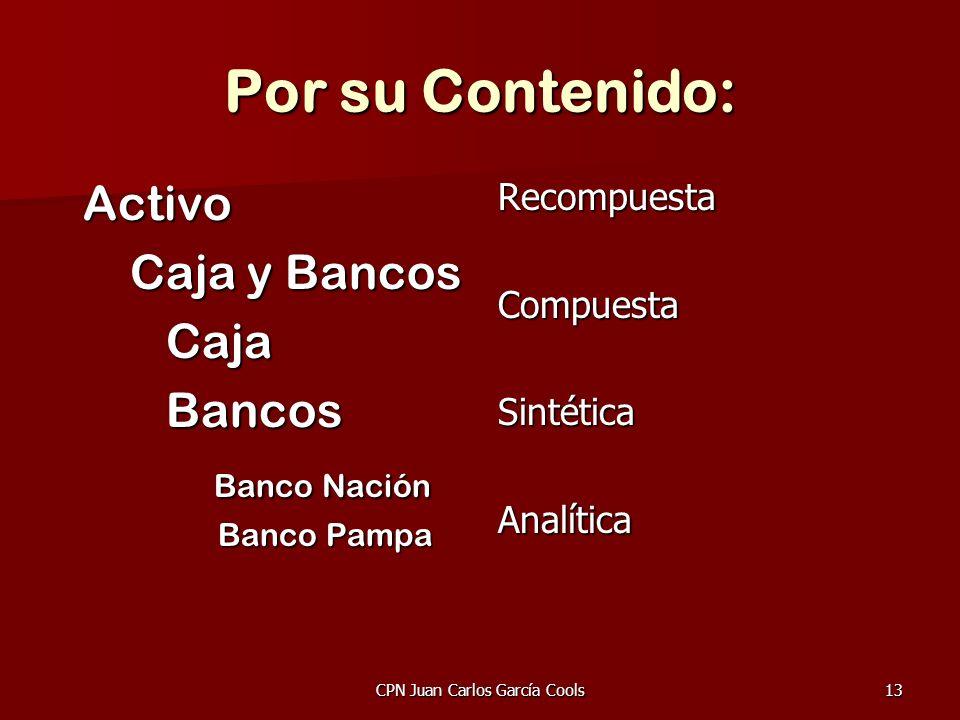 CPN Juan Carlos García Cools13 Por su Contenido: Activo Activo Caja y Bancos Caja y Bancos Caja Caja Bancos Bancos Banco Nación Banco Nación Banco Pam