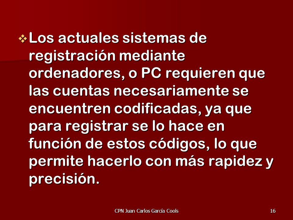 CPN Juan Carlos García Cools16 Los actuales sistemas de registración mediante ordenadores, o PC requieren que las cuentas necesariamente se encuentren