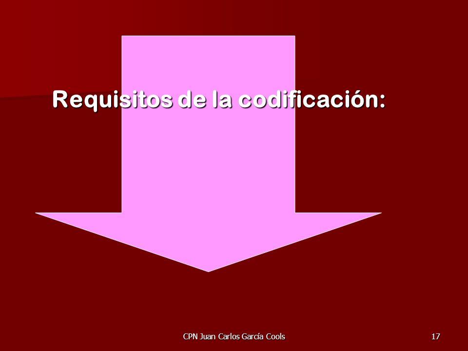 CPN Juan Carlos García Cools17 Requisitos de la codificación: