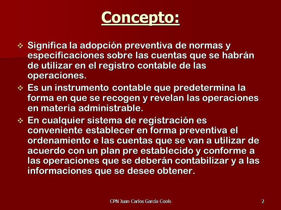 CPN Juan Carlos García Cools2 Concepto: Significa la adopción preventiva de normas y especificaciones sobre las cuentas que se habrán de utilizar en e