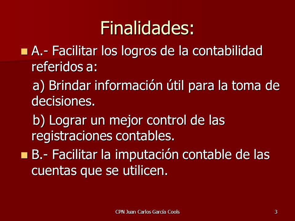 CPN Juan Carlos García Cools3 Finalidades: A.- Facilitar los logros de la contabilidad referidos a: A.- Facilitar los logros de la contabilidad referi