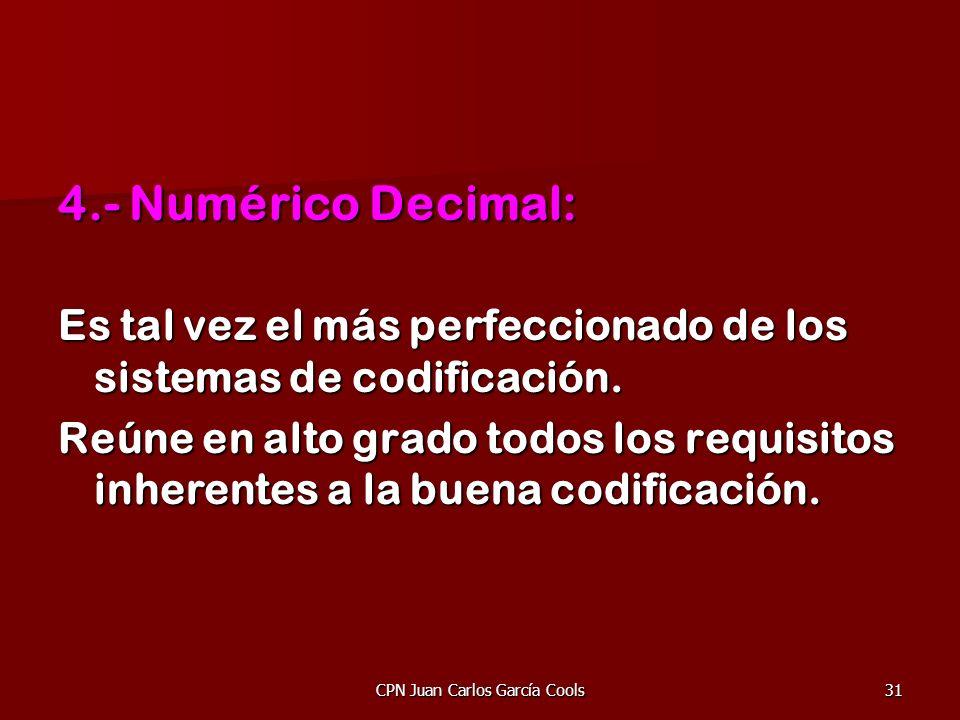 CPN Juan Carlos García Cools31 4.- Numérico Decimal: Es tal vez el más perfeccionado de los sistemas de codificación. Reúne en alto grado todos los re