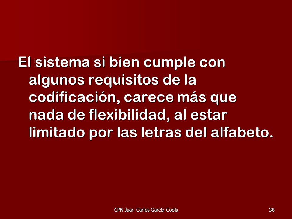 CPN Juan Carlos García Cools38 El sistema si bien cumple con algunos requisitos de la codificación, carece más que nada de flexibilidad, al estar limi