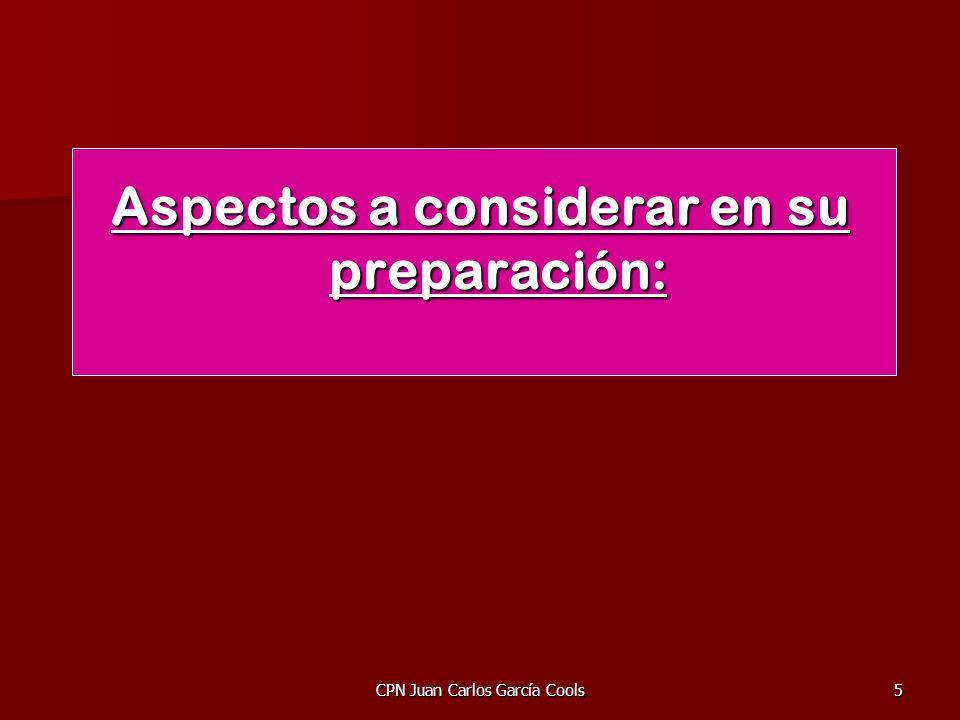 CPN Juan Carlos García Cools5 Aspectos a considerar en su preparación: