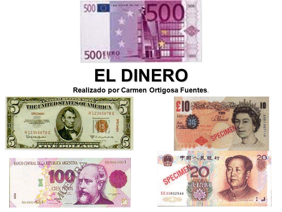 EL DINERO Realizado por Carmen Ortigosa Fuentes EL DINERO Realizado por Carmen Ortigosa Fuentes.