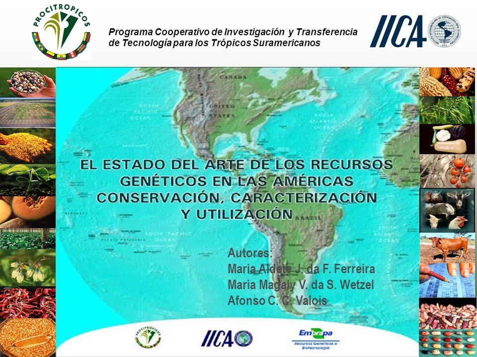 Programa Cooperativo de Investigación y Transferencia de Tecnología para los Trópicos Suramericanos Autores: Maria Aldete J.
