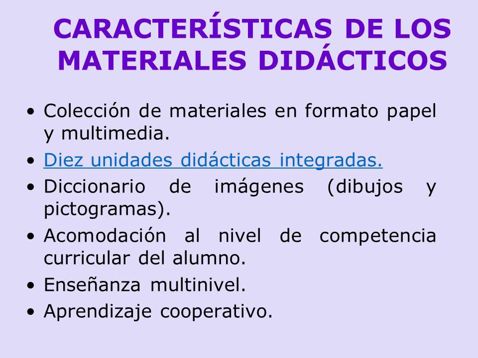 CARACTERÍSTICAS DE LOS MATERIALES DIDÁCTICOS Colección de materiales en formato papel y multimedia. Diez unidades didácticas integradas.Diez unidades